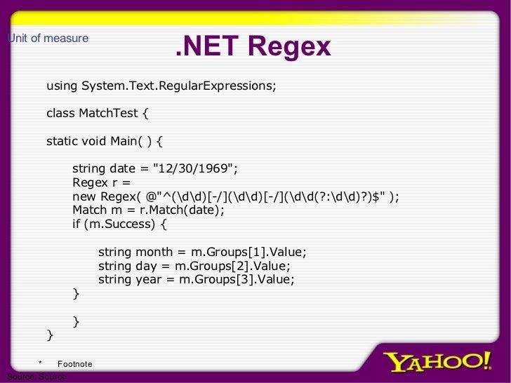 .NET Regex <ul><li>using System.Text.RegularExpressions; </li></ul><ul><li>class MatchTest { </li></ul><ul><li>static void...