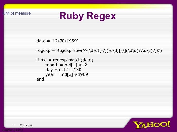 Ruby Regex <ul><li>date = '12/30/1969' </li></ul><ul><li>regexp = Regexp.new('^(dd)[-/](dd)[-/](dd(?:dd)?)$') </li></ul><u...