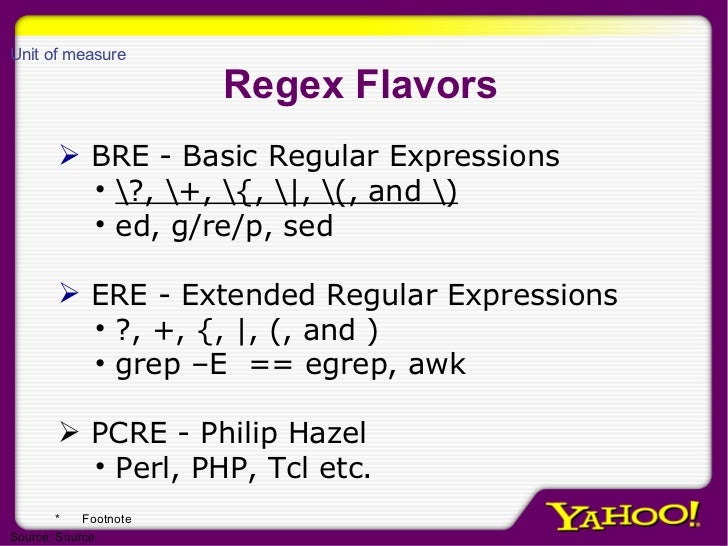 Regex Flavors <ul><li>BRE - Basic Regular Expressions </li></ul><ul><ul><li>?, +, {,  , (, and ) </li></ul></ul><ul><ul><l...