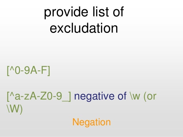 provide list of excludation Negation [^0-9A-F] [^a-zA-Z0-9_] negative of w (or W)