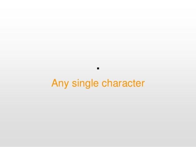 . Any single character