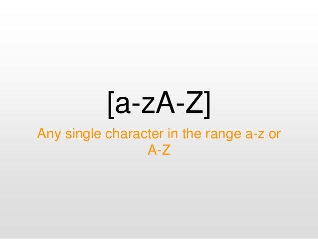 [a-zA-Z] Any single character in the range a-z or A-Z