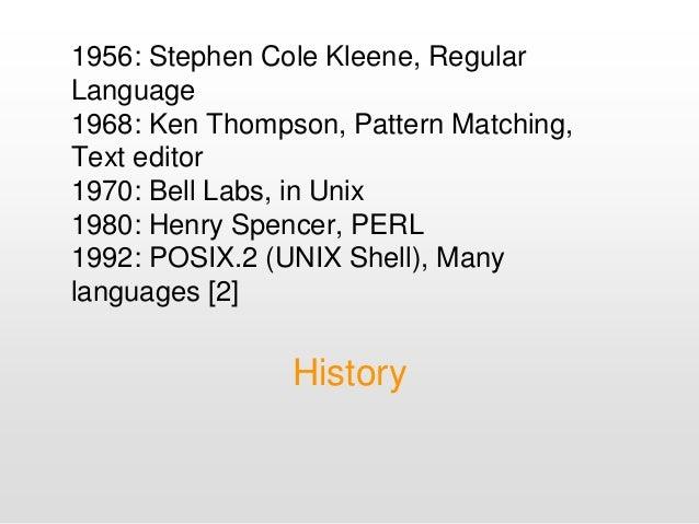 1956: Stephen Cole Kleene, Regular Language 1968: Ken Thompson, Pattern Matching, Text editor 1970: Bell Labs, in Unix 198...
