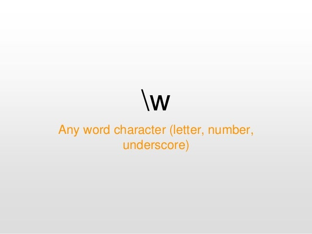 w Any word character (letter, number, underscore)