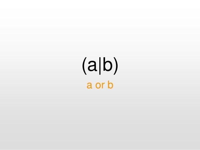 (a|b) a or b