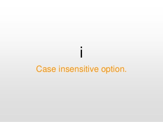 i Case insensitive option.