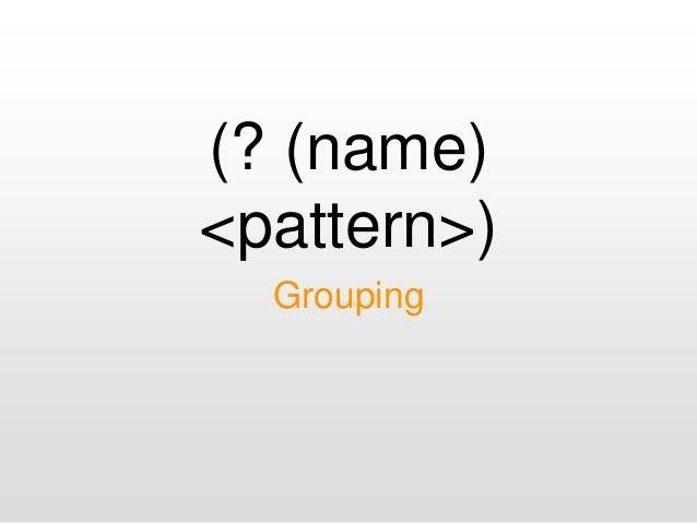 (? (name) <pattern>) Grouping