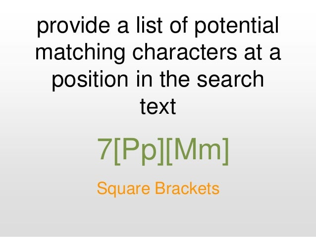 provide a list of potential matching characters at a position in the search text Square Brackets 7[Pp][Mm]