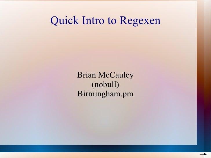 Quick Intro to Regexen Brian McCauley (nobull) Birmingham.pm