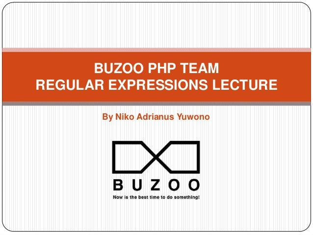 By Niko Adrianus Yuwono BUZOO PHP TEAM REGULAR EXPRESSIONS LECTURE