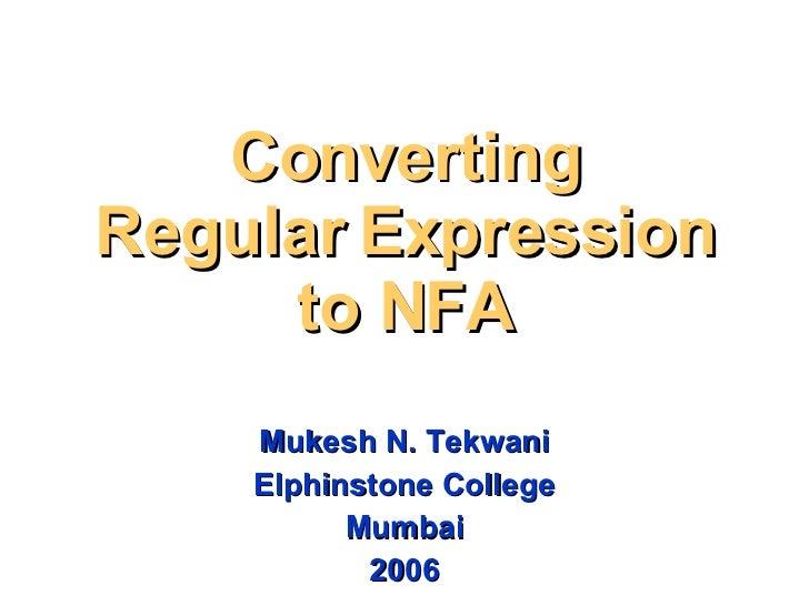 Mukesh N. Tekwani Elphinstone College Mumbai 2006 Converting Regular Expression to NFA