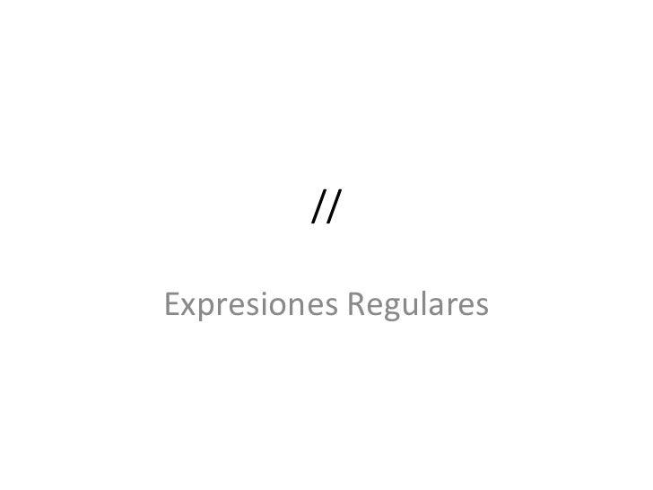 //Expresiones Regulares
