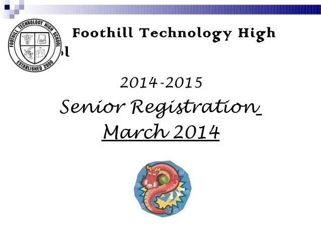 Foothill Technology High School 2014-2015  Senior Registration March 2014