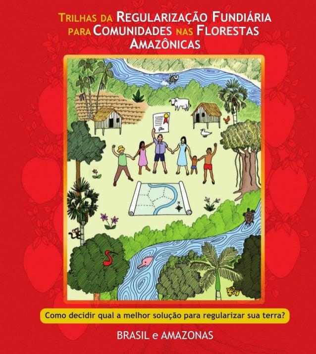 TRILHAS DA REGULARIZAÇÃOFUNDIÁRIA PARA COMUNIDADES NASFLORESTAS AMAZÔNICASComo decidir qual a melhor solução para regulari...