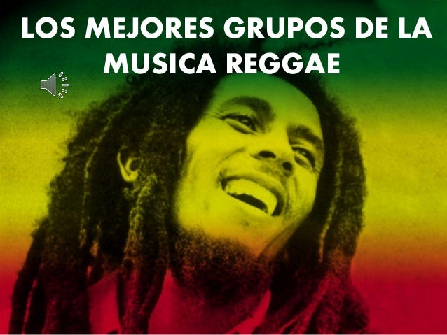 LOS MEJORES GRUPOS DE LA MUSICA REGGAE