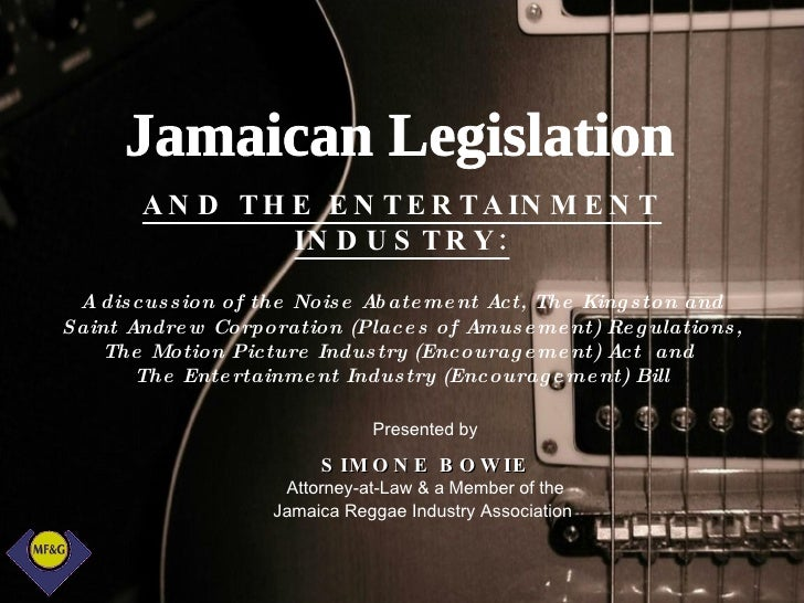 AND THE ENTERTAINMENT INDUSTRY: A discussion of the Noise Abatement Act, The Kingston and Saint Andrew Corporation (Places...