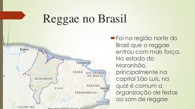 Reggae no Brasil Foi na região norte do Brasil que o reggae entrou com mais força. No estado do Maranhão, principalmente ...