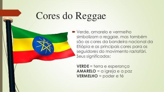 Cores do Reggae  Verde, amarelo e vermelho simbolizam o reggae, mas também são as cores da bandeira nacional da Etiópia e...