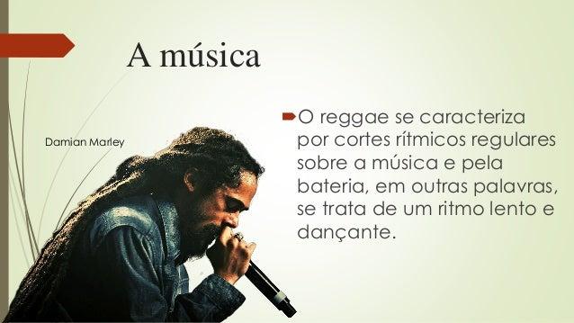 A música O reggae se caracteriza por cortes rítmicos regulares sobre a música e pela bateria, em outras palavras, se trat...