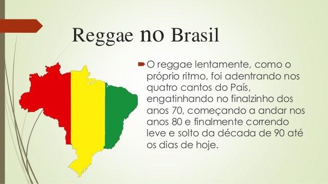 Reggae no Brasil O reggae lentamente, como o próprio ritmo, foi adentrando nos quatro cantos do País, engatinhando no fin...
