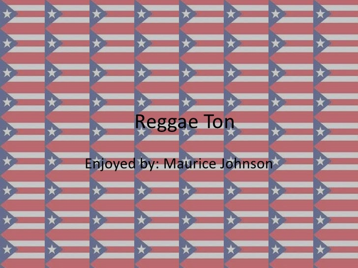 Reggae Ton<br />Enjoyed by: Maurice Johnson<br />