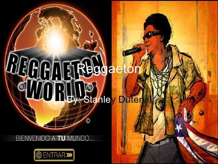 Reggaeton By: Stanle y Dutervil