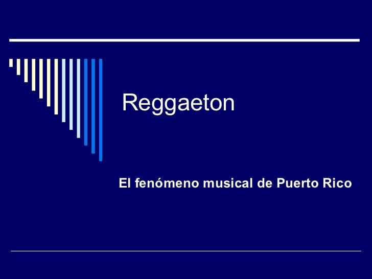 Reggaeton El fenómeno musical de Puerto Rico