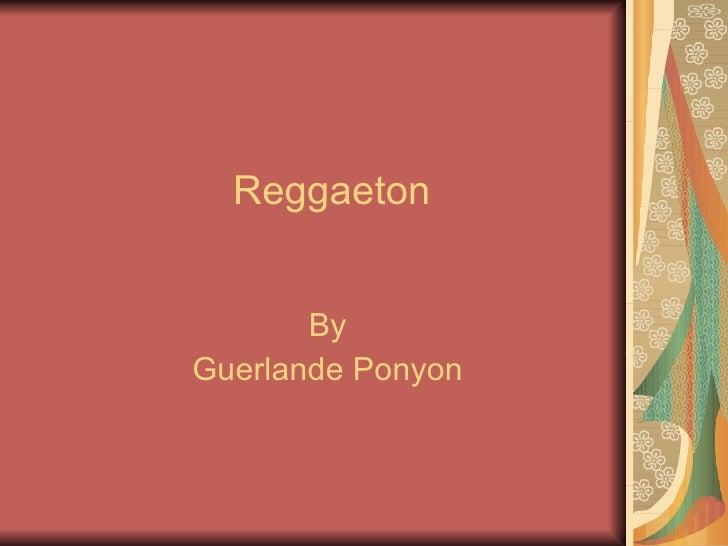 Reggaeton By Guerlande Ponyon