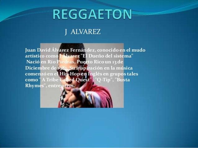 """J ALVAREZJuan David Álvarez Fernández, conocido en el mudoartístico como J Álvarez """"El Dueño del sistema""""Nació en Río Pied..."""