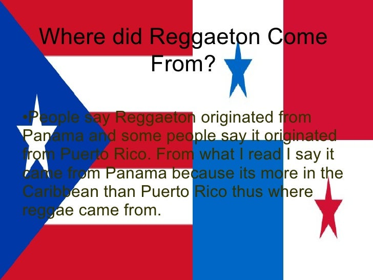 <ul><li>People say Reggaeton originated from Panama and some people say it originated from Puerto Rico. From what I read I...