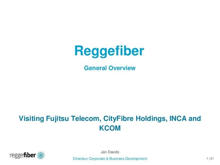Reggefiber                      General OverviewVisiting Fujitsu Telecom, CityFibre Holdings, INCA and                    ...
