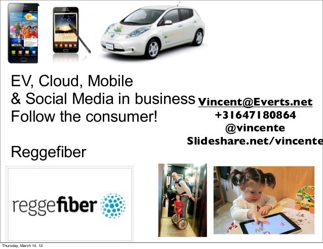 EV, Cloud, Mobile    & Social Media in business Vincent@Everts.net    Follow the consumer!          +31647180864          ...