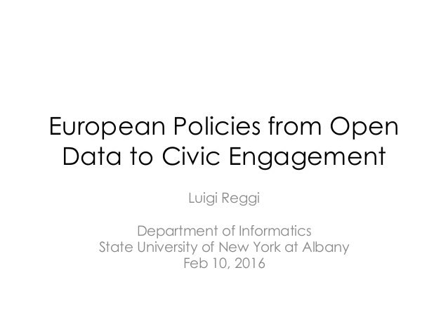 European Policies from Open Data to Civic Engagement Luigi Reggi Department of Informatics State University of New York at...