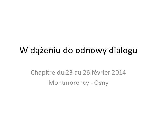 W dążeniu do odnowy dialogu  Chapitre du 23 au 26 février 2014  Montmorency - Osny