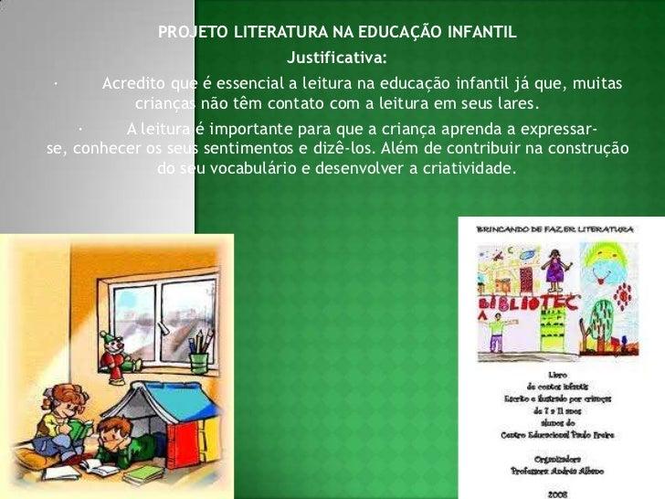 PROJETO LITERATURA NA EDUCAÇÃO INFANTIL<br />Justificativa:<br />·Acredito que é essencial a leitura na educação ...