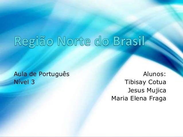 Aula de Português Alunos: Nível 3 Tibisay Cotua Jesus Mujica Maria Elena Fraga