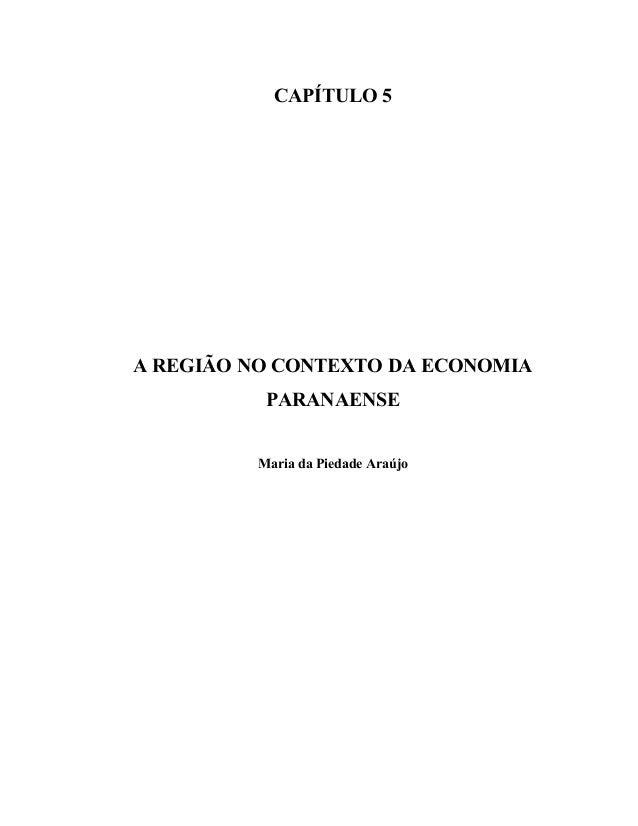 CAPÍTULO 5  A REGIÃO NO CONTEXTO DA ECONOMIA  PARANAENSE  Maria da Piedade Araújo