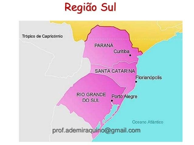 Região Sul prof.ademiraquino@gmail.com
