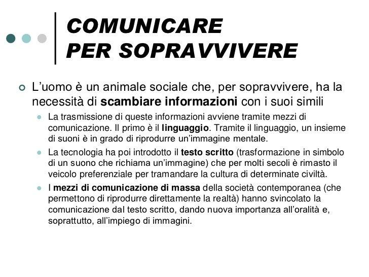 COMUNICARE            PER SOPRAVVIVERE   L'uomo è un animale sociale che, per sopravvivere, ha la    necessità di scambia...