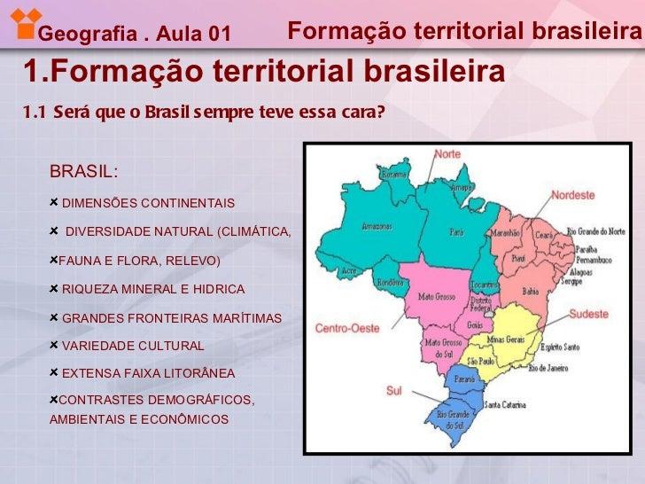 Geografia . Aula 01               Formação territorial brasileira1.Formação territorial brasileira1.1 Será que o Brasil se...