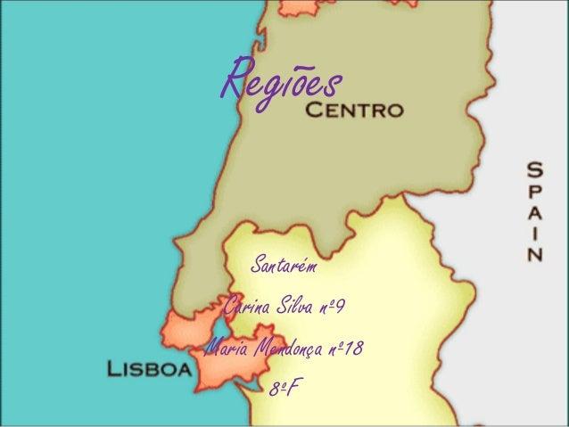 Regiões Santarém Carina Silva nº9 Maria Mendonça nº18 8ºF