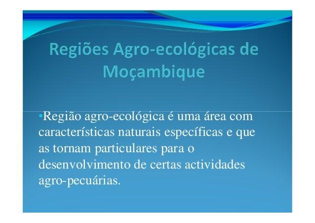 •Região agro-ecológica é uma área comcaracterísticas naturais específicas e queas tornam particulares para odesenvolviment...