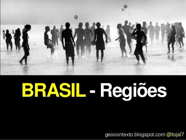 geocontexto.blogspot.com @tojal7 BRASIL - Regiões