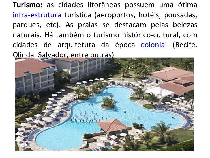 Turismo:  as cidades litorâneas possuem uma ótima  infra-estrutura  turística (aeroportos, hotéis, pousadas, parques, etc)...