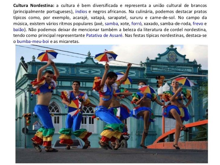 Cultura Nordestina:  a cultura é bem diversificada e representa a união cultural de brancos (principalmente portugueses), ...