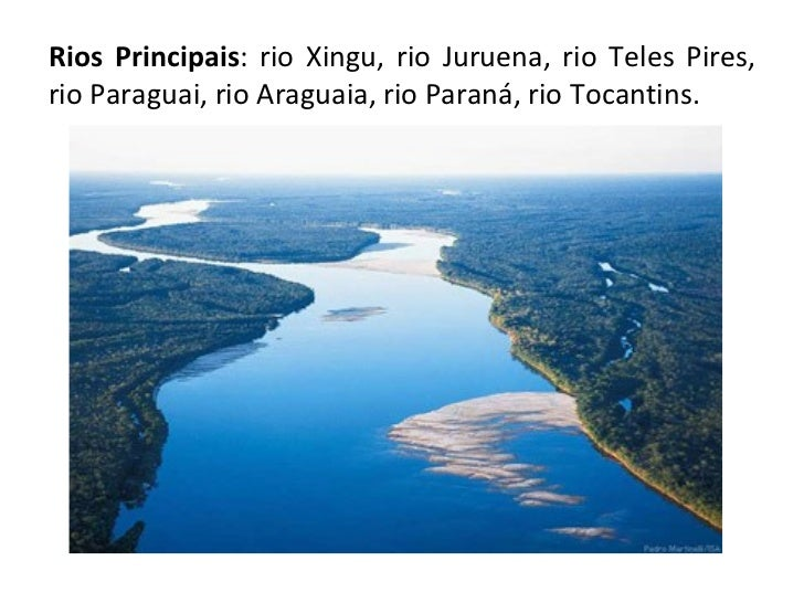 Rios Principais : rio Xingu, rio Juruena, rio Teles Pires, rio Paraguai, rio Araguaia, rio Paraná, rio Tocantins.