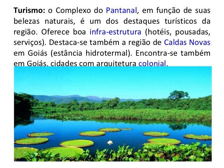 Turismo:  o Complexo do  Pantanal , em função de suas belezas naturais, é um dos destaques turísticos da região. Oferece b...