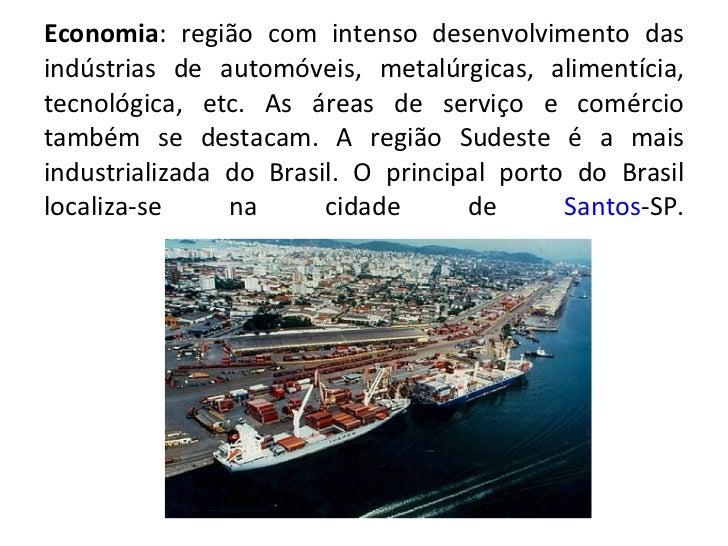 Economia : região com intenso desenvolvimento das indústrias de automóveis, metalúrgicas, alimentícia, tecnológica, etc. A...