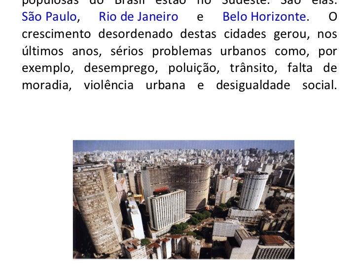 Urbanização : na região Sudeste concentra-se grande parte da  população brasileira . As cidades mais populosas do Brasil e...