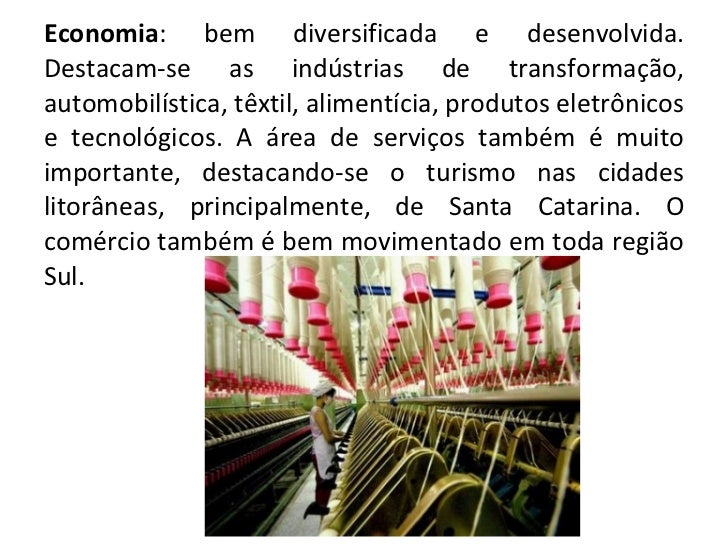 Economia : bem diversificada e desenvolvida. Destacam-se as indústrias de transformação, automobilística, têxtil, alimentí...